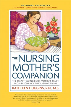 Nursing Mother's Companion : The Breastfeeding Book Mothers Trust, from Pregnancy Through Weaning