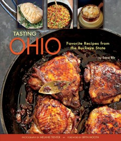 Tasting Ohio : favorite recipes from the Buckeye State / by Sara Bir ; photography by Melanie Tienter ; foreword by Bryn Mooth. - by Sara Bir ; photography by Melanie Tienter ; foreword by Bryn Mooth.