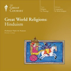 Great world religions : Hinduism [2-disc set] / Professor Mark W. Muesse, Ph. D. ; producer/editor, Jaimée M. Aigret ; director, Tom Dunton.