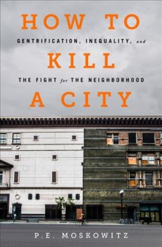 How to Kill a City : Gentrification, Inequality, and the Fight for the Neighborhood