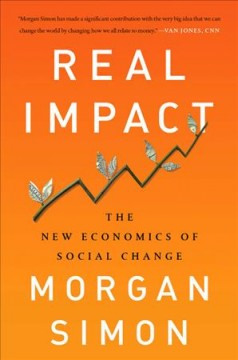 Real Impact : The New Economics of Social Change