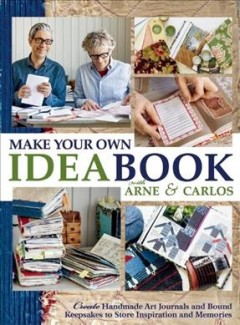 Make your own ideabook : create handmade art journals and bound keepsakes to store inspiration and memories / photography, Ragnar Hartvig ; [illustrations and collages, Arne & Carlos ; stylist, Ingrid Skaansar].