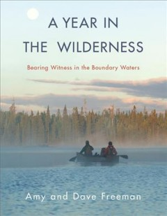 Year in the Wilderness : Bearing Witness in the Boundary Waters
