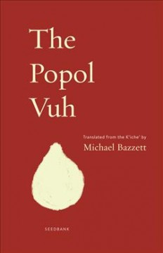 The Popol Vuh : a new English version / translated from the K'iche' by Michael Bazzett. - translated from the K'iche' by Michael Bazzett.