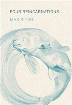 Four reincarnations : poems / Max Ritvo.