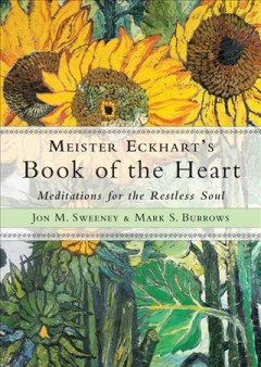 Meister Eckhart's Book of the Heart : Meditations for the Restless Soul