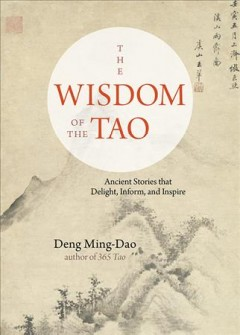 Wisdom of the Tao : Ancient Stories That Delight, Inform, and Inspire