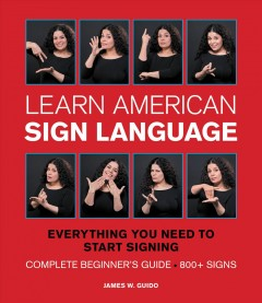 Learn American sign language : everything you need to start signing now / James W. Guido. - James W. Guido.