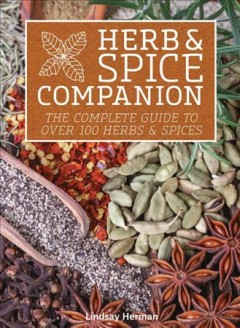Herb & spice companion : the complete guide to over 150 herbs & spices / Lindsay Herman.