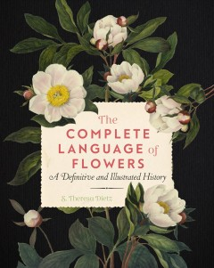 Complete Language of Flowers : A Definitive and Illustrated History