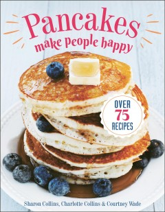 Pancakes Make People Happy : Over 75 Recipes