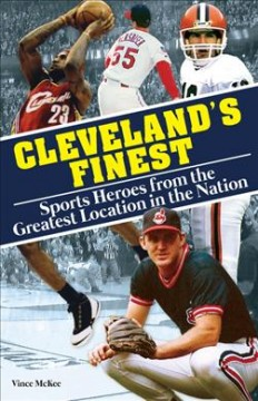 Cleveland's finest : sports heroes from the greatest location in the nation / Vince McKee.