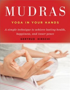 Mudras : yoga in your hands / Gertrud Hirschi.