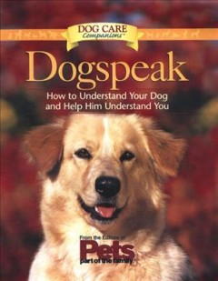 Dogspeak : how to understand your dog and help him understand you / from the editors of Pets, part of the family ; edited by Matthew Hoffman.