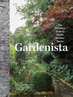 Gardenista : The Definitive Guide to Stylish Outdoor Spaces