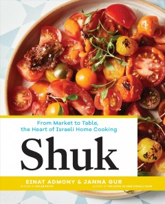 Shuk : from market to table, the heart of Israeli home cooking / Einat Admony & Janna Gur ; photographs by Quentin Bacon. - Einat Admony & Janna Gur ; photographs by Quentin Bacon.