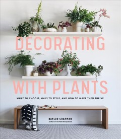 Decorating With Plants : What to Choose, Ways to Style, and How to Make Them Thrive
