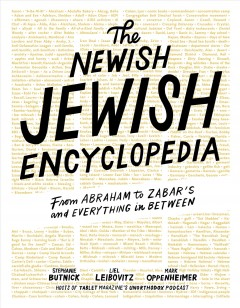 Newish Jewish Encyclopedia : From Abraham to Zabar's and Everything in Between