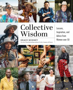 Collective Wisdom : Lessons, Inspiration, and Advice from Women over 50