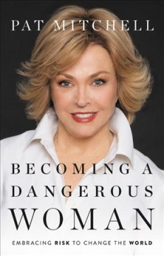 Becoming a Dangerous Woman : Embracing Risk to Change the World