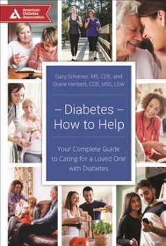 Diabetes-how to help : your complete guide to caring for a loved one with diabetes / Gary Scheiner, Diane Herbert. - Gary Scheiner, Diane Herbert.