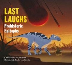 Last laughs : prehistoric epitaphs / J. Patrick Lewis and Jane Yolen ; illustrated by Jeffrey Stewart Timmins.