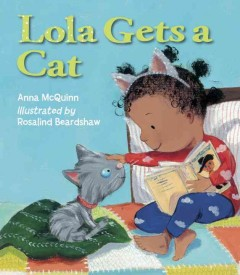 Lola gets a cat /  Anna McQuinn ; illustrated by Rosalind Beardshaw. - Anna McQuinn ; illustrated by Rosalind Beardshaw.