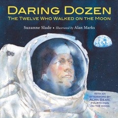Daring dozen : the twelve who walked on the moon / Suzanne Slade ; illustrated by Alan Marks. - Suzanne Slade ; illustrated by Alan Marks.