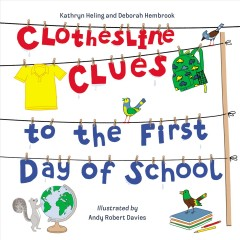 Clothesline clues to the first day of school /  Kathryn Heling and Deborah Hembrook ; illustrated by Andy Robert Davies. - Kathryn Heling and Deborah Hembrook ; illustrated by Andy Robert Davies.