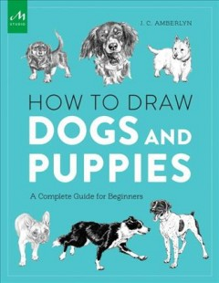 How to Draw Dogs and Puppies : A Complete Guide for Beginners