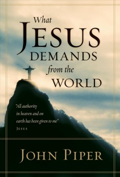 What Jesus demands from the world /  John Piper.