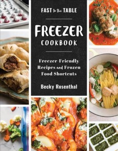 Fast to the table freezer cookbook : freezer-friendly recipes and frozen food shortcuts / Becky Rosenthal. - Becky Rosenthal.