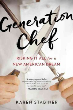Generation Chef : Risking It All for a New American Dream
