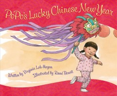 PoPo's lucky Chinese New Year /  written by Virginia Loh-Hagan ; illustrated by Renné Benoit.