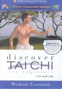 Discover Tai chi for beginners with Scott Cole : workout essentials / producer/director, Andrea Ambandos.