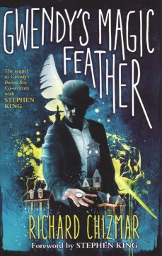 Gwendy's magic feather /  Richard Chizmar ; foreword by Stephen King.