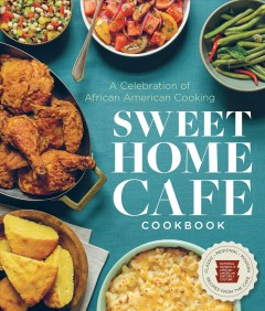 Sweet Home Café Cookbook : A Celebration of African American Cooking