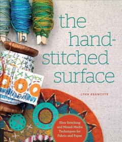 Hand-stitched Surface : Slow Stitching and Mixed-media Techniques for Fabric and Paper