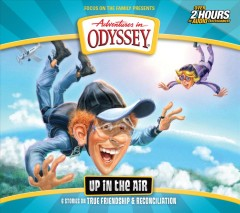 Adventures in Odyssey Volume 63 : Up in the air : 6 stories on true friendship and reconciliation / Focus On The Family presents.