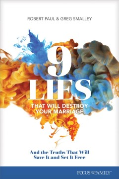 9 Lies That Will Destroy Your Marriage : And the Truths That Will Save It and Set It Free