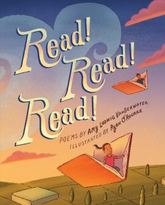 Read! read! read! /  poems by Amy Ludwig VanDerwater ; illustrated by Ryan O'Rourke. - poems by Amy Ludwig VanDerwater ; illustrated by Ryan O'Rourke.