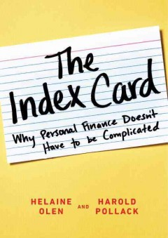 The index card : why personal finance doesn't have to be complicated / Helaine Olen and Harold Pollack.
