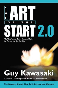 The art of the start 2.0 : the time-tested, battle-hardened guide for anyone starting anything / Guy Kawasaki. - Guy Kawasaki.