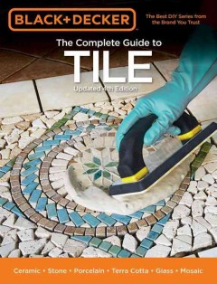 The complete guide to tile : ceramic, stone, porcelain, terra cotta, glass, mosaic.