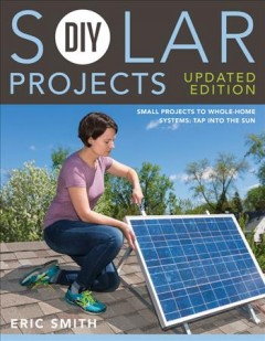 Diy Solar Projects : Small Projects to Whole-home Systems: Tap into the Sun