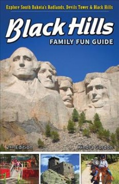 Black Hills Family Fun Guide : Explore South Dakota's Badlands, Devils Tower & Black Hills