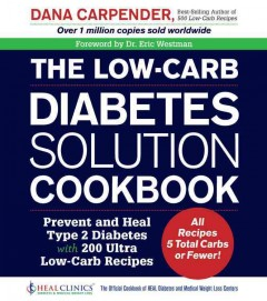 The low-carb diabetes solution cookbook : prevent and heal type 2 diabetes with 200 ultra low-carb recipes / Dana Carpender. - Dana Carpender.
