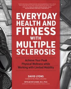 Everyday Health and Fitness With Multiple Sclerosis : Achieve Your Peak Physical Wellness While Working With Limited Mobility