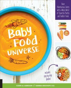 Baby Food Universe : Raise Adventurous Eaters With a Whole World of Flavorful Purées and Finger Foods