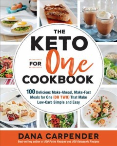 Keto for One Cookbook : 100 Delicious Make-ahead, Make-fast Meals for One (or Two) That Make Low-carb Simple and Easy